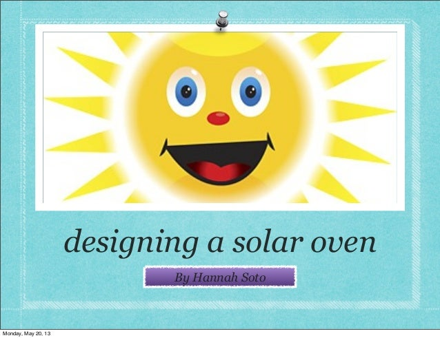 designing a solar ovenBy Hannah SotoMonday, May 20, 13
