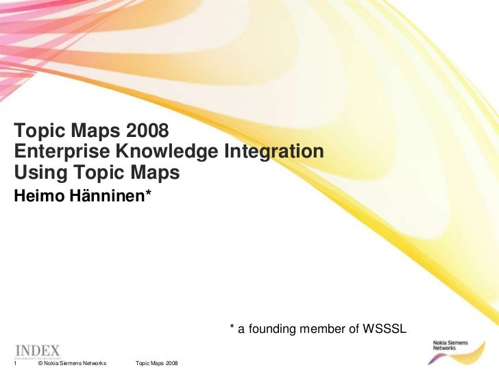 Topic Maps 2008<br />Topic Maps 2008Enterprise Knowledge Integration Using Topic Maps <br />Heimo Hänninen*<br />* a found...