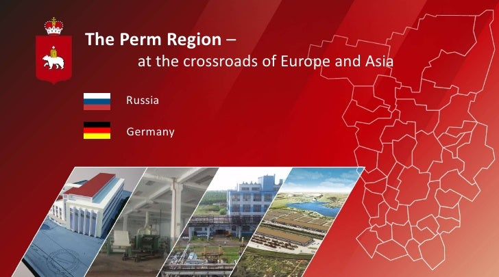 The Perm Region –      at the crossroads of Europe and Asia    Russia    Germany