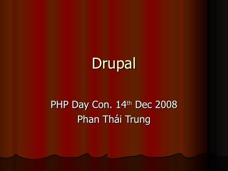 Drupal PHP Day Con. 14 th  Dec 2008 Phan Thái Trung