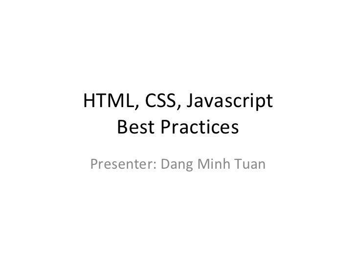 HTML, CSS, Javascript   Best PracticesPresenter: Dang Minh Tuan