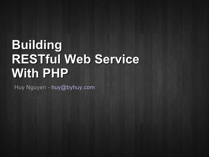 Building RESTful Web Service  With PHP Huy Nguyen -  [email_address]