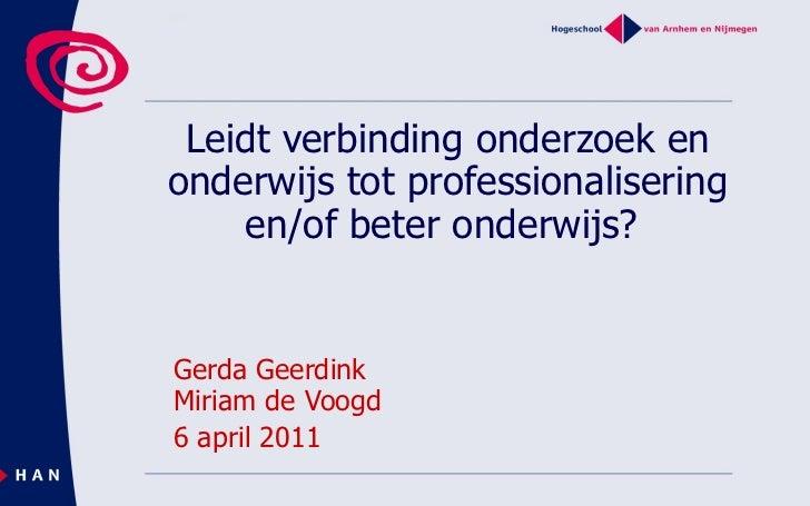 Leidt verbinding onderzoek en onderwijs tot professionalisering en/of beter onderwijs?  Gerda Geerdink Miriam de Voogd 6 a...