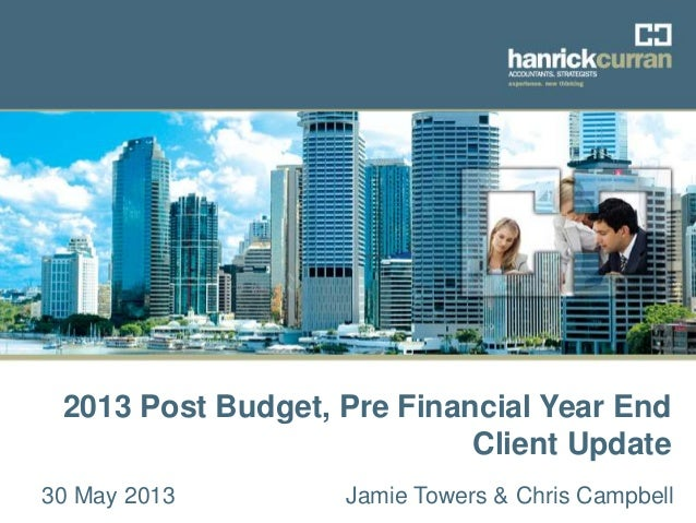 2011-2012 Budget Update 12 May 20112013 Post Budget, Pre Financial Year EndClient Update30 May 2013 Jamie Towers & Chris C...