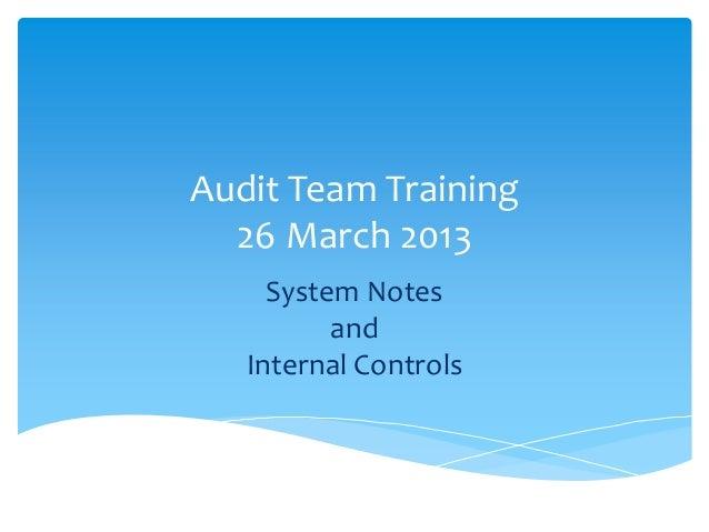 Audit Team Training26 March 2013System NotesandInternal Controls