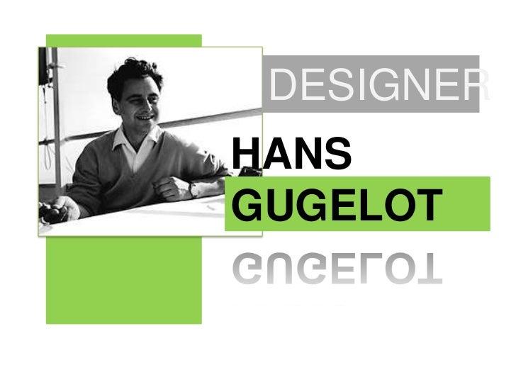 DESIGNER<br />HANS GUGELOT<br />