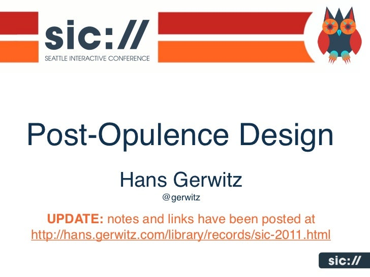 Post-Opulence Design               Hans Gerwitz                       @gerwitz   UPDATE: notes and links have been posted ...