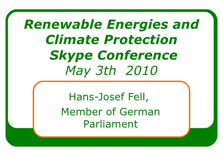 Renewable Energies and Climate Protection  Skype Conference May 3th  2010 Hans-Josef Fell,  Member of German Parliament