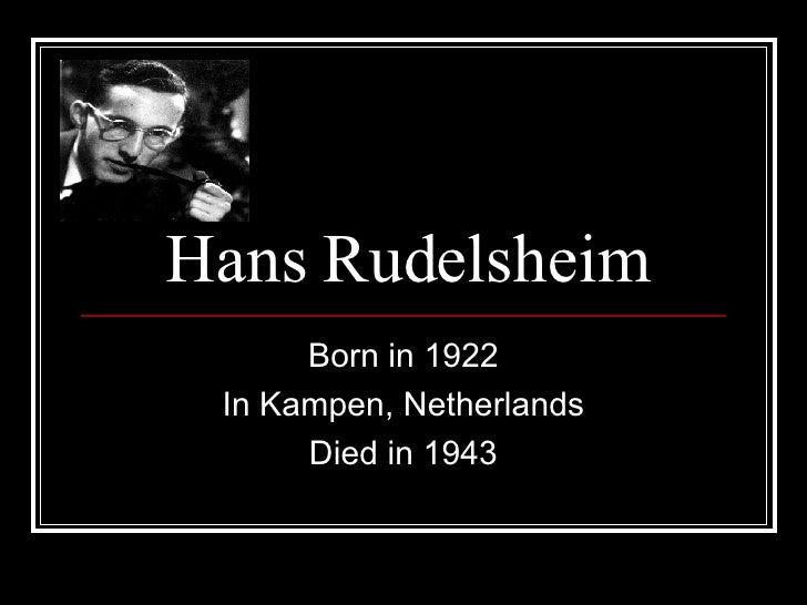 Hans Rudelsheim Born in 1922 In Kampen, Netherlands Died in 1943