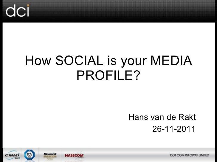 How SOCIAL is your MEDIA      PROFILE?              Hans van de Rakt                   26-11-2011