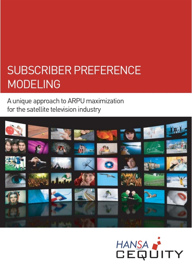 SUBSCRIBER PREFERENCEMODELINGA unique approach to ARPU maximizationfor the satellite television industry