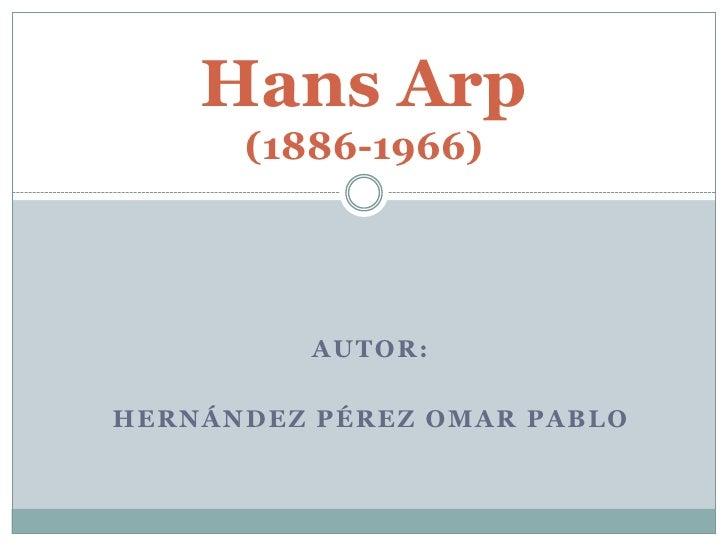 Hans Arp(1886-1966)<br />Autor:<br />hernándezpérezOmar pablo<br />