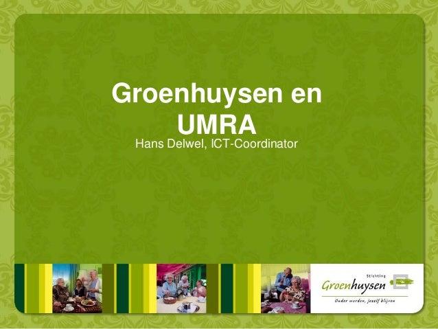 Groenhuysen en UMRA Hans Delwel, ICT-Coordinator