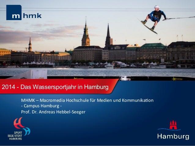 2014 - Das Wassersportjahr in Hamburg   MHMK  –  Macromedia  Hochschule  für  Medien  und  Kommunika6on  ...