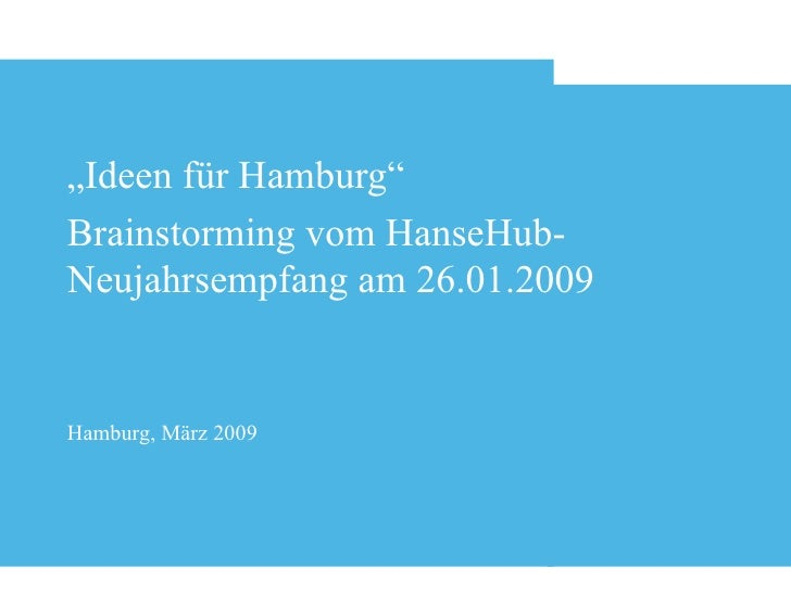 """"""" Ideen für Hamburg"""" Brainstorming vom HanseHub-Neujahrsempfang am 26.01.2009 Hamburg, März 2009"""