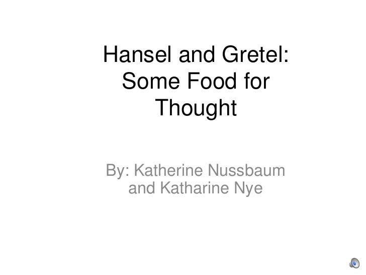 Hansel and Gretel: Some Food for    ThoughtBy: Katherine Nussbaum   and Katharine Nye
