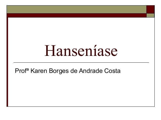 HanseníaseProfª Karen Borges de Andrade Costa