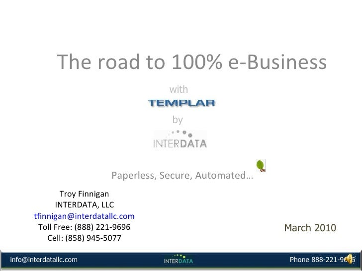 Troy Finnigan INTERDATA, LLC [email_address] Toll Free: (888) 221-9696 Cell: (858) 945-5077 Paperless, Secure, Automated… ...
