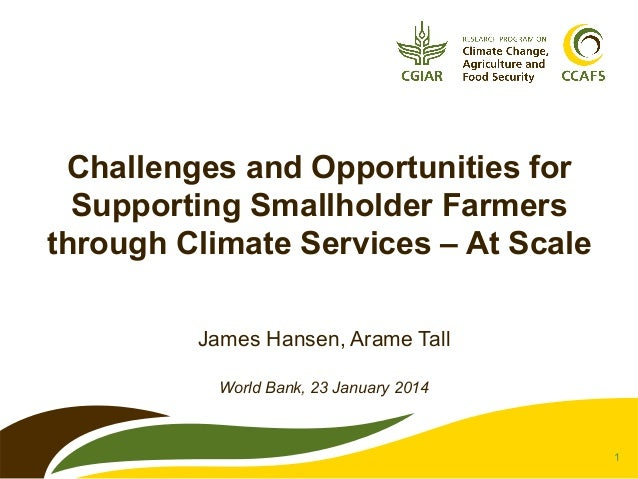 Challenges and opportunities for supporting smallholder farmers with climate services, by Jim Hansen and Arame Tall, presentation at World Bank