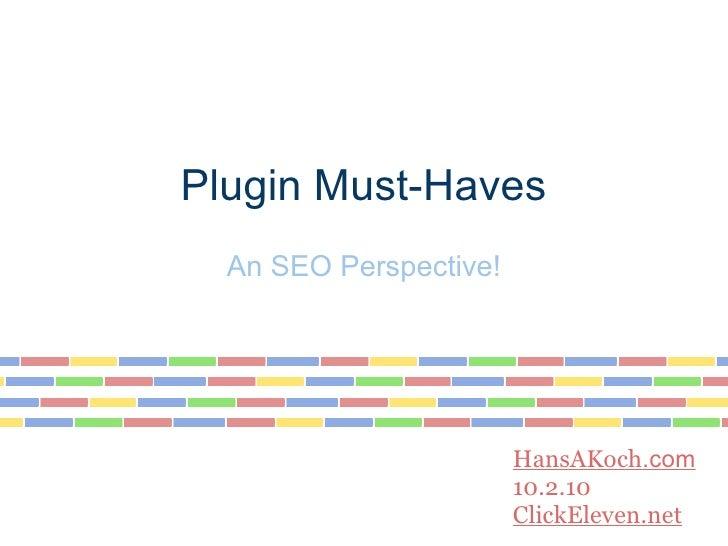 Plugin Must-Haves  An SEO Perspective!                        HansAKoch.com                        10.2.10                ...