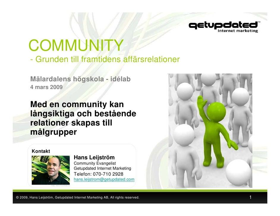 COMMUNITY         - Grunden till framtidens affärsrelationer          Mälardalens högskola - idélab         4 mars 2009   ...