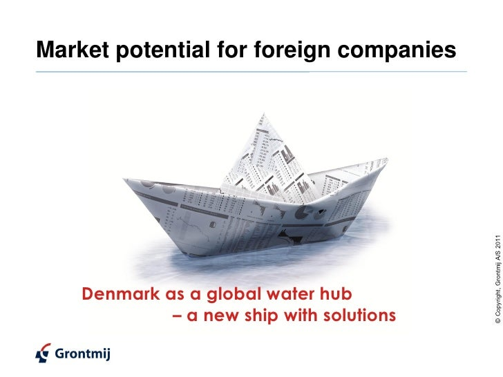 Market potential for foreign companies                                           © Copyright, Grontmij A/S 2011    Denmark...