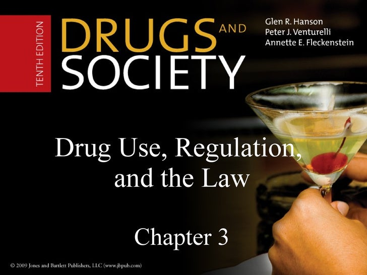 Drug Use, Regulation,  and the Law Chapter 3