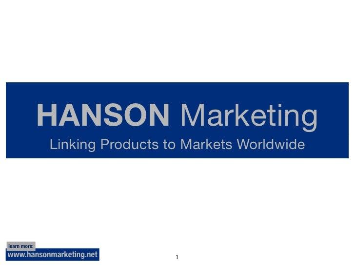 HANSON Marketing               Linking Products to Markets Worldwide     learn more: www.hansonmarketing.net         1