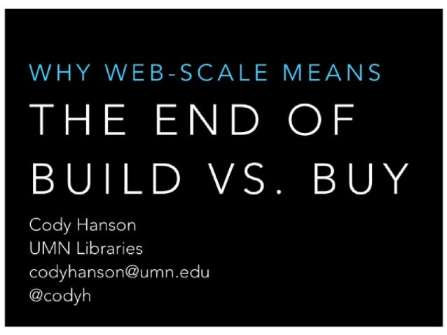 Why Web-scale Discovery Means the End of Build vs. Buy - Cody Hanson, Acting Director, Web Development, University of Minnesota University Libraries