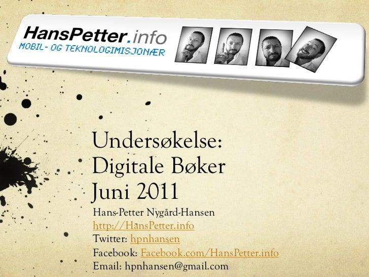Undersøkelse:Digitale BøkerJuni 2011Hans-Petter Nygård-Hansenhttp://HansPetter.infoTwitter: hpnhansenFacebook: Facebook.co...