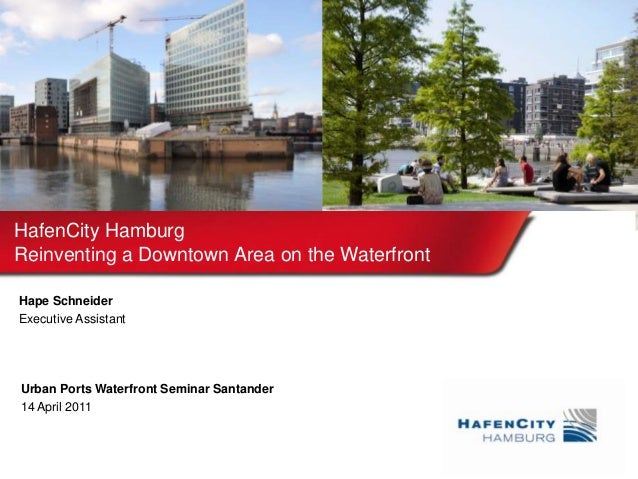 Urban Ports Waterfront Seminar Santander14 April 2011HafenCity HamburgReinventing a Downtown Area on the WaterfrontHape Sc...