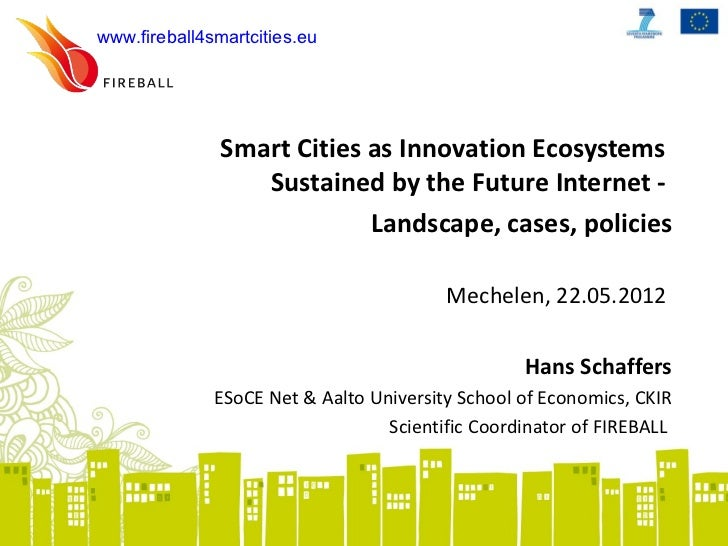 www.fireball4smartcities.eu               Smart Cities as Innovation Ecosystems                  Sustained by the Future I...