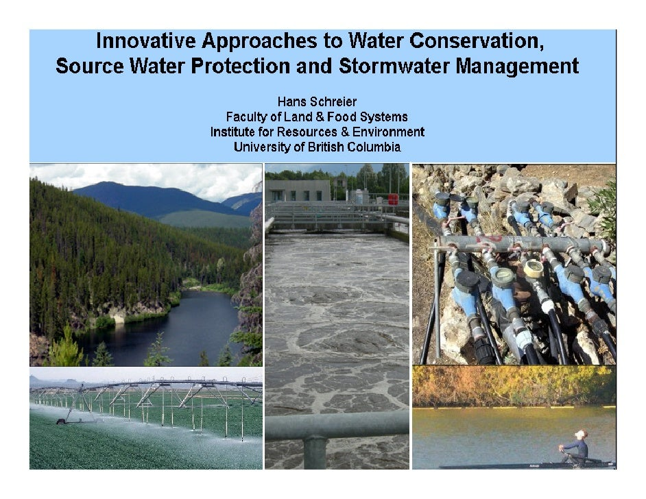 Hans Schreier, UBC - Innovative Approaches to Water Conservation, Source Water Protection and Stormwater Management