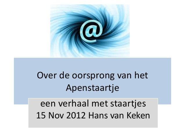 Over de oorsprong van het      Apenstaartje een verhaal met staartjes15 Nov 2012 Hans van Keken