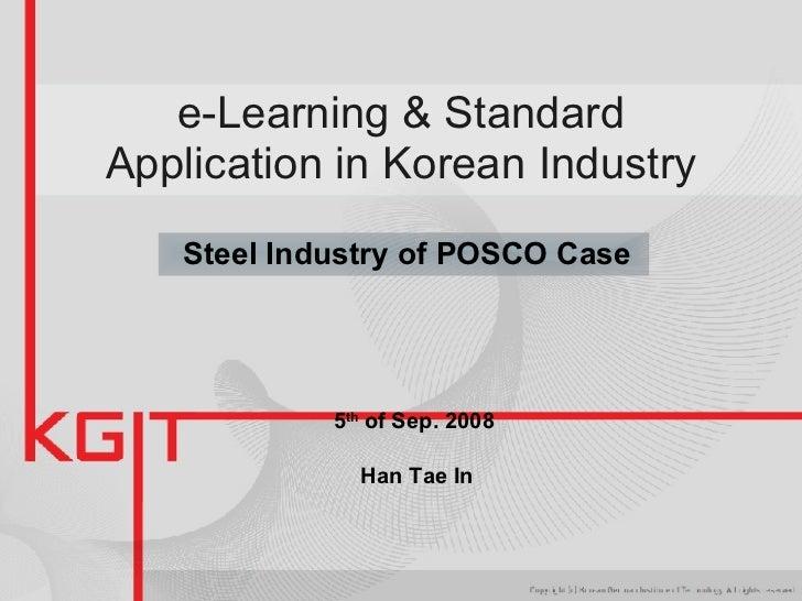 e-Learning & Standard Application in Korean Industry 5 th  of Sep. 2008  Han Tae In Steel Industry of POSCO Case