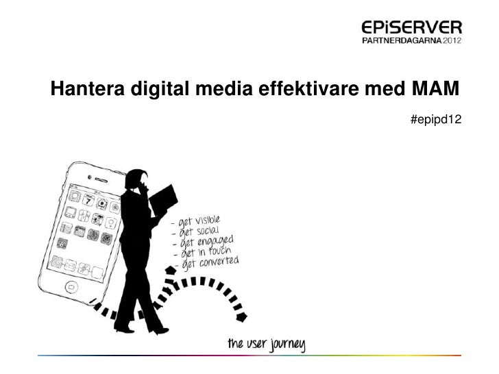 Hantera digital media effektivare med MAM                                    #epipd12