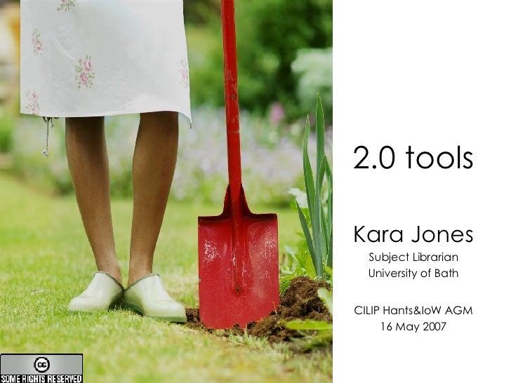 2.0 tools Kara Jones Subject Librarian University of Bath CILIP Hants&IoW AGM 16 May 2007