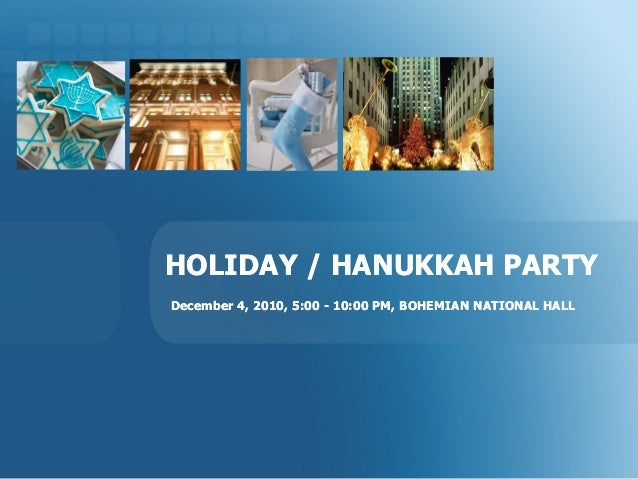 HOLIDAY / HANUKKAH PARTYHOLIDAY / HANUKKAH PARTY December 4, 2010December 4, 2010,, 5:005:00 -- 10:00 PM, BOHEMIAN NATIONA...