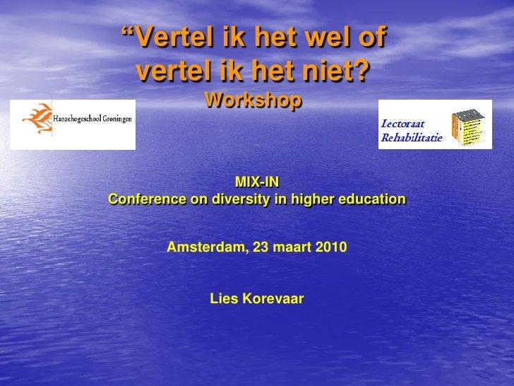 """""""Vertel ik het wel of   vertel ik het niet?              Workshop                     MIX-IN Conference on diversity in hi..."""