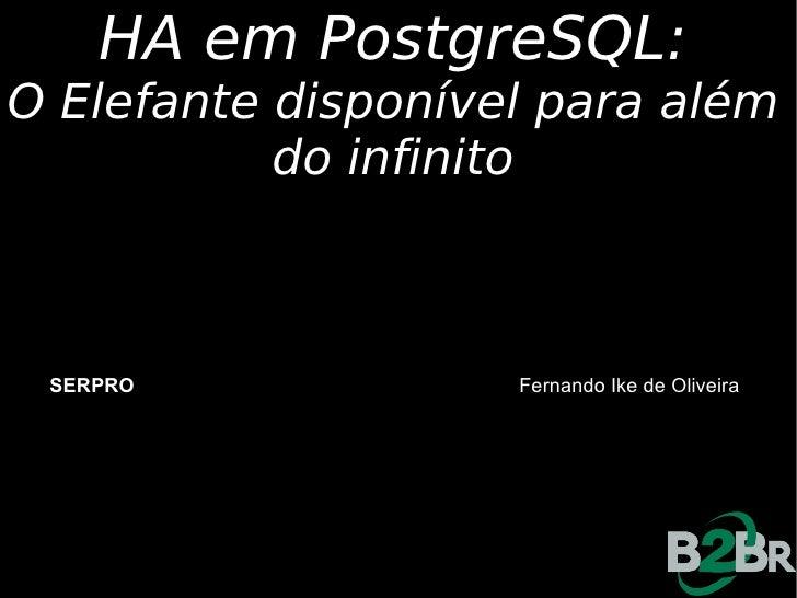 HA em PostgreSQL: O Elefante disponível para além            do infinito     SERPRO             Fernando Ike de Oliveira