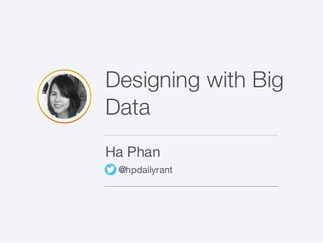Designing with Big Data Ha Phan @hpdailyrant