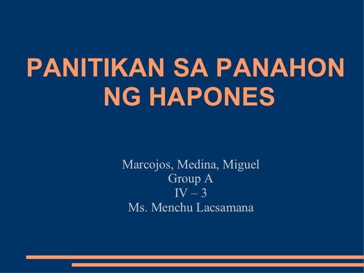 PANITIKAN SA PANAHON  NG HAPONES Marcojos, Medina, Miguel Group A IV – 3 Ms. Menchu Lacsamana