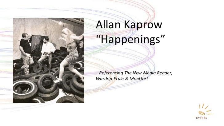 "Allan Kaprow  "" Happenings"" –  Referencing The New Media Reader,  Wardrip-Fruin & Montfort"