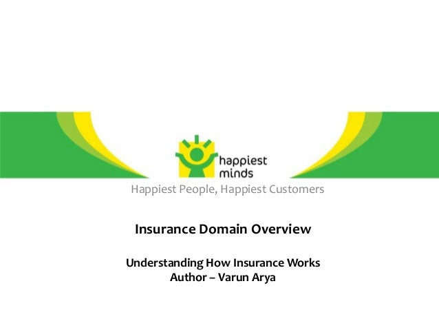 Insurance Domain Overview Understanding How Insurance Works Author – Varun Arya Happiest People, Happiest Customers