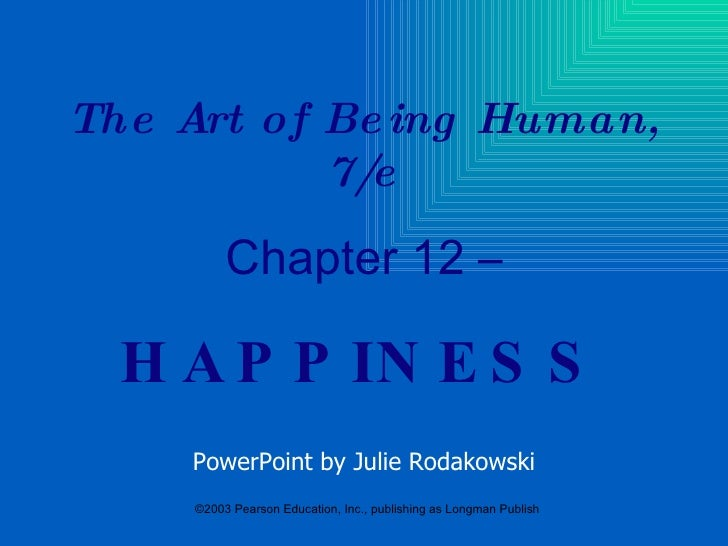 The Art of Being Human, 7/e Chapter 12 – HAPPINESS PowerPoint by Julie Rodakowski