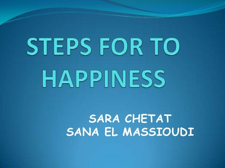 STEPS FOR TO HAPPINESS<br />SARA CHETAT <br />SANA EL MASSIOUDI<br />