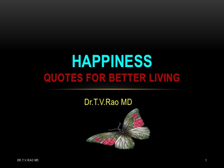 HAPPINESS                QUOTES FOR BETTER LIVING                       Dr.T.V.Rao MDDR.T.V.RAO MD                        ...