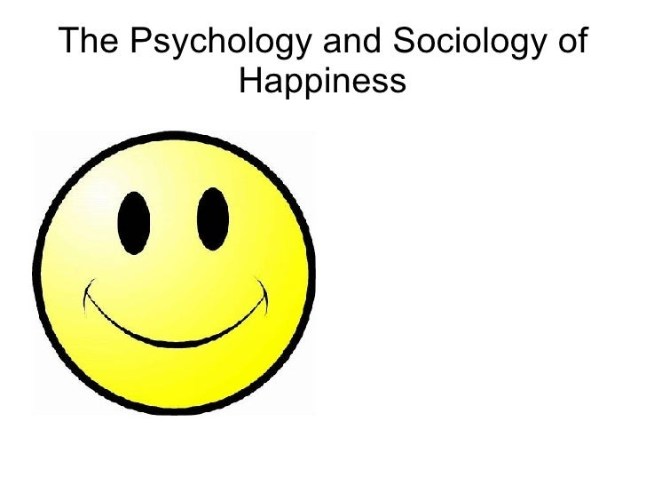 The Psychology and Sociology of Happiness