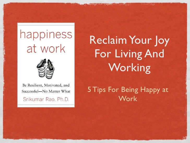 Reclaim Your Joy  For Living And    Working 5 Tips For Being Happy at           Work