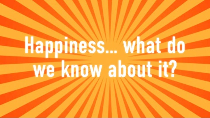 Happiness… what do we know about it?